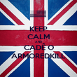KEEP CALM AND CADÊ O ARMOREDKILL - Personalised Poster large