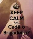 KEEP CALM AND Cadê o Brigadeiro? - Personalised Poster large