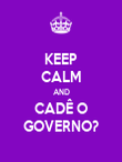 KEEP CALM AND CADÊ O GOVERNO? - Personalised Poster large