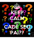 KEEP CALM AND CADÊ SEU PAI?? - Personalised Poster large