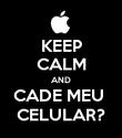 KEEP CALM AND CADE MEU  CELULAR? - Personalised Poster large