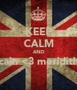 KEEP CALM AND cain <3 meridith  - Personalised Poster large