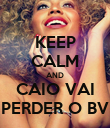 KEEP CALM AND CAIO VAI PERDER O BV - Personalised Poster large
