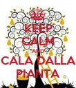 KEEP CALM AND CALA DALLA PIANTA - Personalised Poster large
