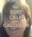 KEEP CALM AND CALCULAR  - Personalised Poster large