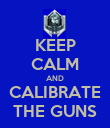KEEP CALM AND CALIBRATE THE GUNS - Personalised Poster large