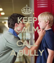 KEEP CALM AND CALL A BULLY - Personalised Poster large