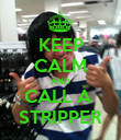 KEEP CALM AND CALL A  STRIPPER - Personalised Poster large
