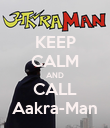 KEEP CALM AND CALL Aakra-Man - Personalised Poster large