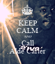 KEEP CALM AND Call Alde Carter - Personalised Poster large