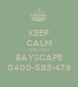 KEEP CALM AND CALL BAYSCAPE 0400-583-479 - Personalised Poster large