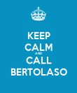 KEEP CALM AND CALL BERTOLASO - Personalised Poster large