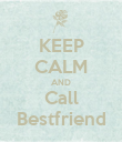 KEEP CALM AND Call Bestfriend - Personalised Poster large