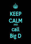 KEEP CALM AND call Big D - Personalised Poster large