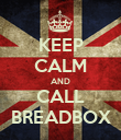 KEEP CALM AND CALL BREADBOX - Personalised Poster large