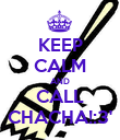 KEEP CALM AND CALL CHACHA!:3' - Personalised Poster large