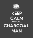 KEEP CALM AND CALL CHARCOAL MAN - Personalised Poster large