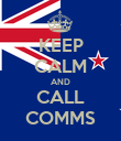 KEEP CALM AND CALL COMMS - Personalised Poster large