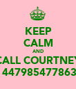 KEEP CALM AND CALL COURTNEY  447985477863 - Personalised Poster large