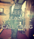KEEP CALM AND CALL CRAIG  - Personalised Poster large