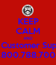 KEEP CALM AND Call Customer Support 1.800.788.7002 - Personalised Poster large