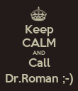 Keep CALM AND Call Dr.Roman ;-) - Personalised Poster large