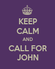 KEEP CALM AND CALL FOR JOHN - Personalised Poster large