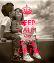 KEEP CALM AND CALL FOR ME - Personalised Poster large