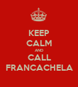 KEEP CALM AND CALL FRANCACHELA - Personalised Poster large