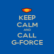 KEEP CALM AND CALL G-FORCE - Personalised Poster large