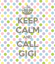 KEEP CALM AND CALL GIGI - Personalised Poster large