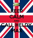 KEEP CALM AND CALL HELDY MAX - Personalised Poster large