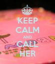 KEEP CALM AND CALL HER - Personalised Poster large