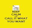 KEEP CALM AND CALL IT WHAT YOU WANT - Personalised Poster large