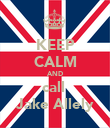 KEEP CALM AND call  Jake Allely - Personalised Poster large