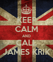 KEEP CALM AND CALL JAMES KRIK - Personalised Poster large