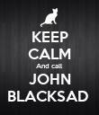 KEEP CALM And call JOHN BLACKSAD  - Personalised Poster large