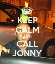 KEEP CALM AND CALL JONNY - Personalised Poster large