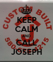 KEEP CALM AND CALL JOSEPH - Personalised Poster large