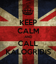 KEEP CALM AND CALL KALOGRIDIS - Personalised Poster large