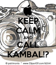 KEEP CALM AND CALL KAMBAL!? - Personalised Poster large