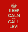 KEEP CALM AND CALL  LEVI - Personalised Poster large