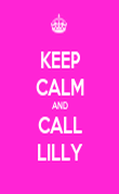 KEEP CALM AND CALL LILLY - Personalised Poster large