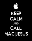 KEEP CALM AND CALL MAC|JESUS - Personalised Poster large