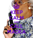 KEEP CALM AND CALL MADEA - Personalised Poster large