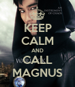 KEEP CALM AND CALL MAGNUS - Personalised Poster large