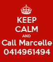 KEEP CALM AND Call Marcelle 0414961494 - Personalised Poster large