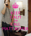 KEEP CALM AND CALL MATT BOMER - Personalised Poster large
