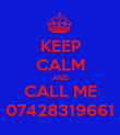 KEEP CALM AND CALL ME 07428319661 - Personalised Poster large