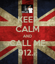 KEEP CALM AND CALL ME 912... - Personalised Poster large